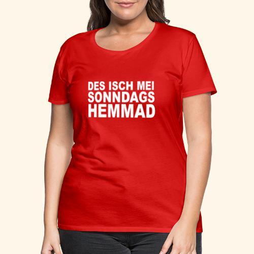 des isch mei sonndags hemmad - Frauen Premium T-Shirt