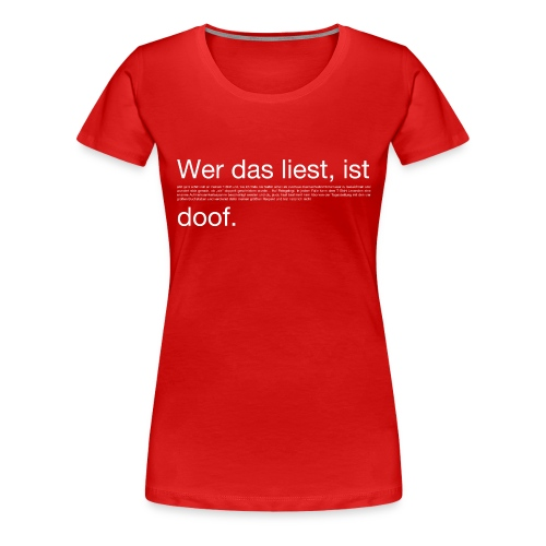 wer das liest, ist doof - Frauen Premium T-Shirt