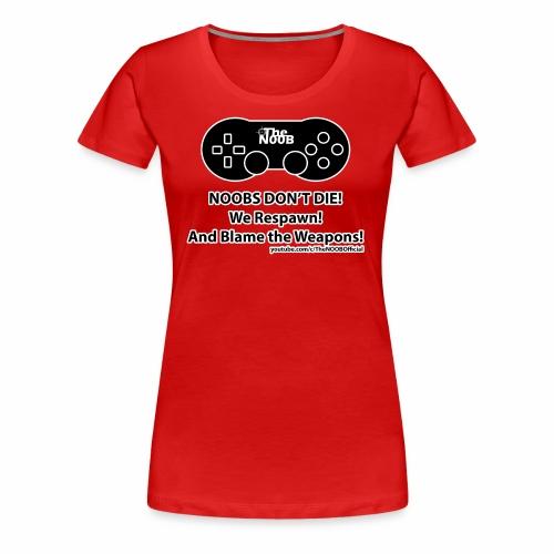 N00B's Don't Die! - Women's Premium T-Shirt