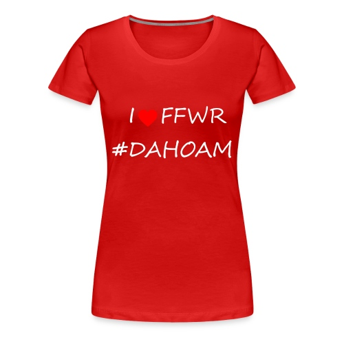 I ❤️ FFWR #DAHOAM - Frauen Premium T-Shirt