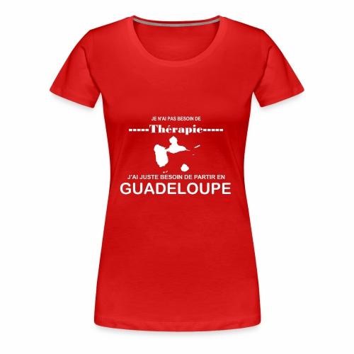 NUL BESOIN DE THERAPIE JUSTE DE LA GUADELOUPE - T-shirt Premium Femme