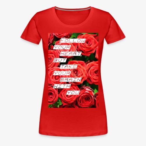 Follow your heart - Dame premium T-shirt