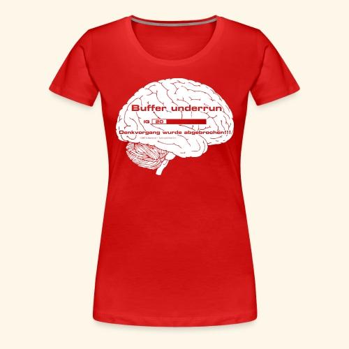 Buffer underrun - Denkvorgang abgebrochen - Frauen Premium T-Shirt