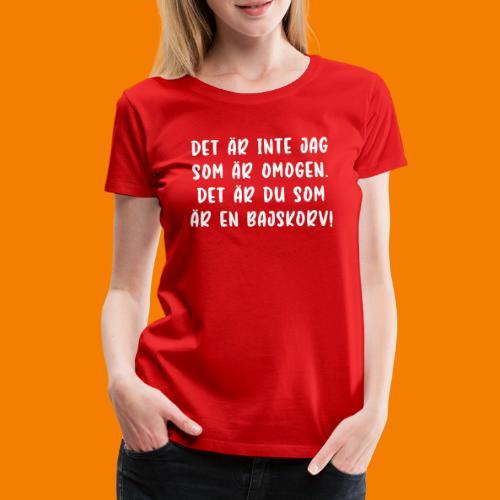 Det är inte jag som är omogen... - Premium-T-shirt dam