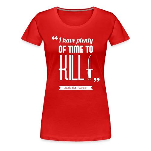 Ripper s kill - T-shirt Premium Femme