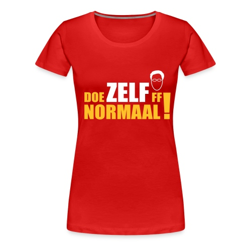 DOE ZELF FF NORMAAL! (Rutte) - Vrouwen Premium T-shirt
