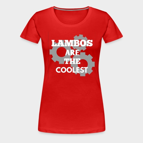 Lambos are the coolest - Women's Premium T-Shirt