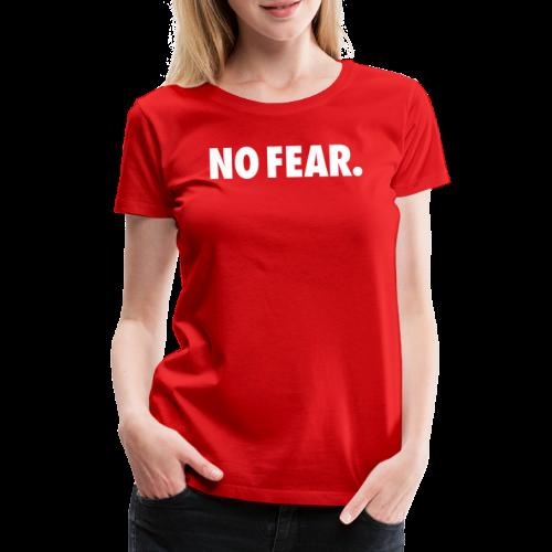 NO FEAR - Premium T-skjorte for kvinner