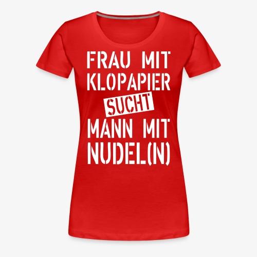 138 Frau mit Klopapier sucht Mann mit Nudeln - Frauen Premium T-Shirt