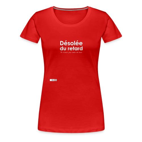 Désolée du retard, j'avais pas envie (femme) - T-shirt Premium Femme