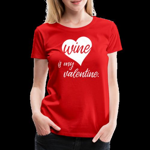 Wine Is My Valentine - Heart - Frauen Premium T-Shirt