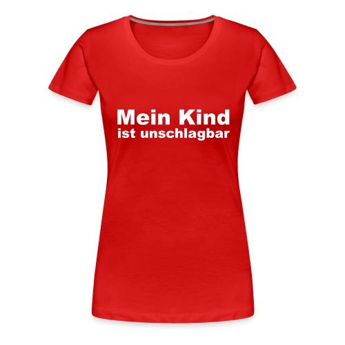 mein kind ist unschlagbar - Frauen Premium T-Shirt