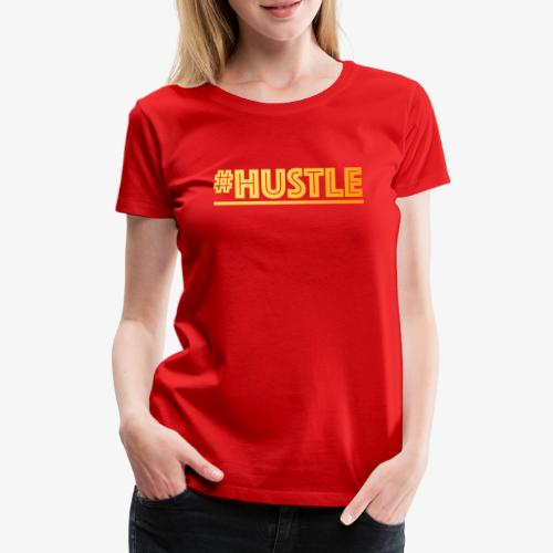 hustle - Frauen Premium T-Shirt