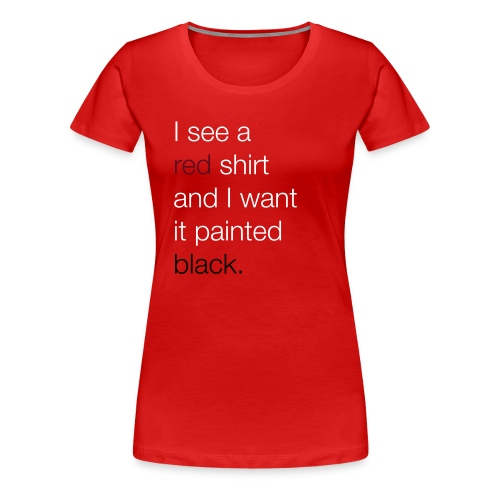 I see a red shirt and I want it painted black - Vrouwen Premium T-shirt
