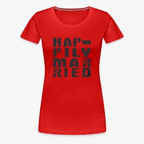 HAPPILY MARRIED - Women's Premium T-Shirt