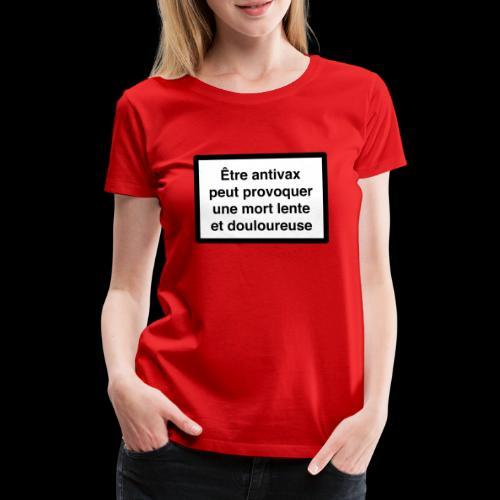 Être antivax provoque une mort lente - T-shirt Premium Femme