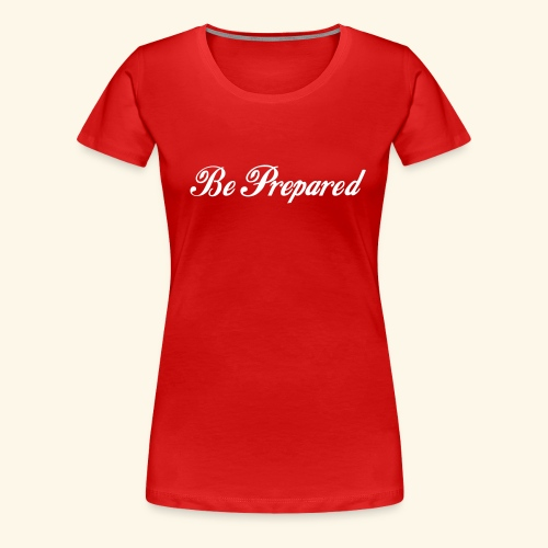 Be Prepared - Frauen Premium T-Shirt