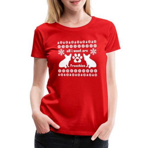 Want Frenchies - Vrouwen Premium T-shirt