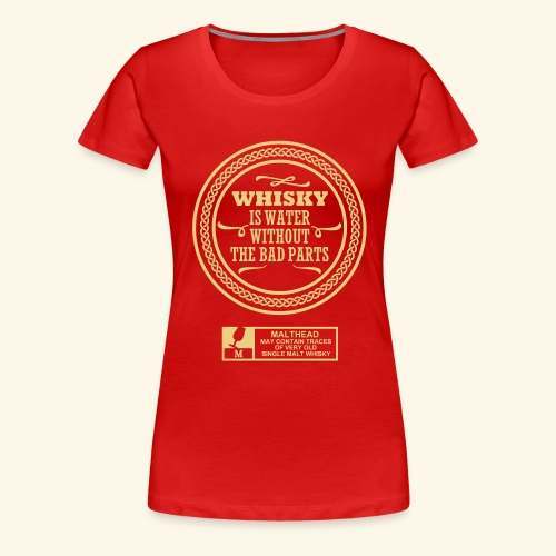 Whisky is water - Frauen Premium T-Shirt