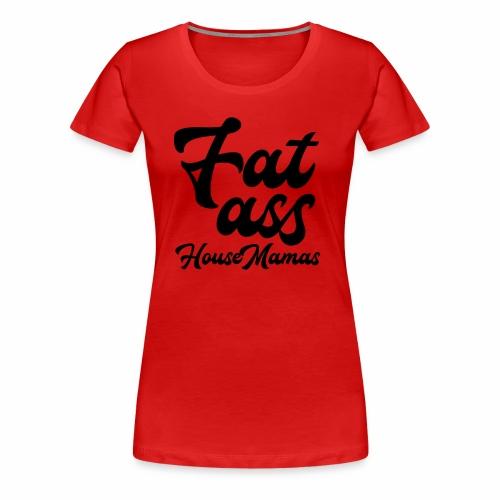 fatasshousemamas - Naisten premium t-paita