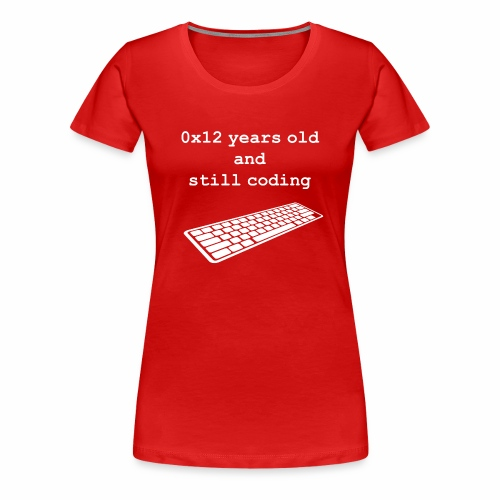 18th birthday: 0x12 years old and still coding - Women's Premium T-Shirt