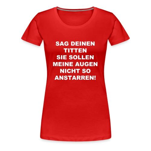 Sag deinen Titten weiss - Frauen Premium T-Shirt