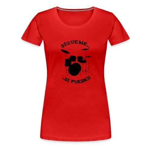 Sigue al batería - Camiseta premium mujer