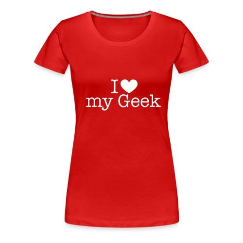 I love my Geek - Frauen Premium T-Shirt