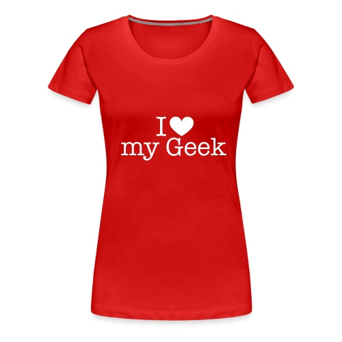 I love my Geek - Frauen Premium T-Shirt
