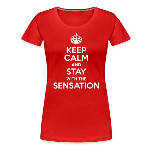 KEEP CALM AND STAY WITH THE SENSATION - Maglietta Premium da donna
