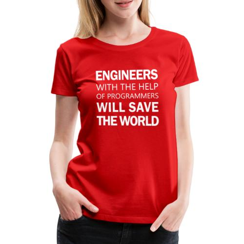 Engineers will save the world! (white) - Women's Premium T-Shirt