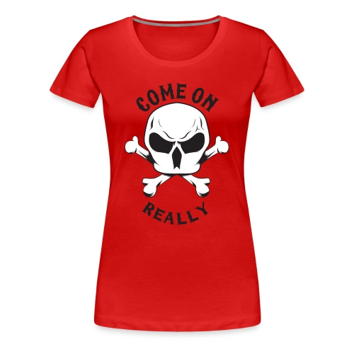 Come On Really Shirt - Women's Premium T-Shirt