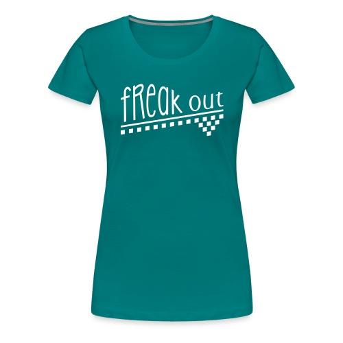 FREAK OUT - Frauen Premium T-Shirt