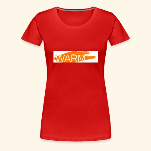 The only way is Warm - Women's Premium T-Shirt