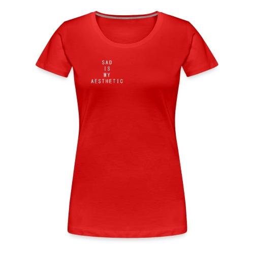 Sad is My Aesthetic - Vrouwen Premium T-shirt