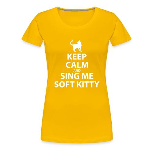 Keep Calm and Sing Me Soft Kitty - Women's Premium T-Shirt