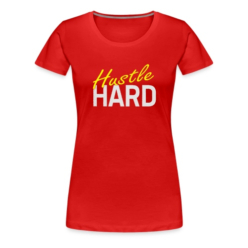 Hustle hard - T-shirt Premium Femme