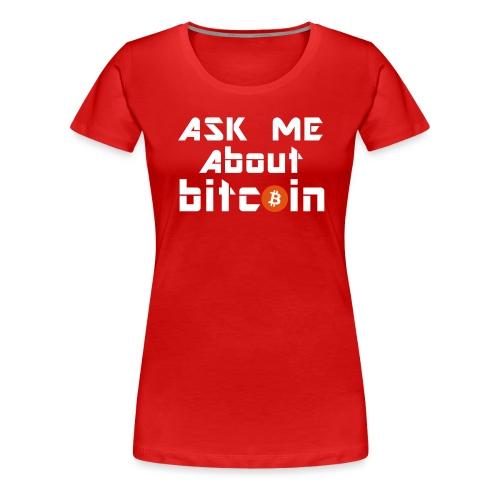 Ask For Bitcoins - Frauen Premium T-Shirt