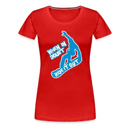 When in doubt ride it out - Snowboarder - Frauen Premium T-Shirt