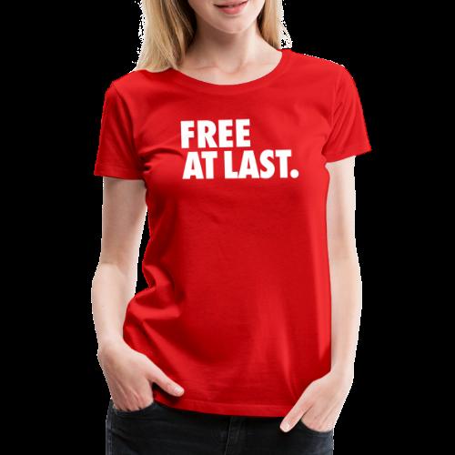 FREE AT LAST - Premium T-skjorte for kvinner