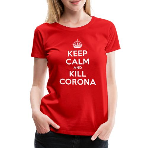 KEEP CALM and KILL CORONA - Frauen Premium T-Shirt