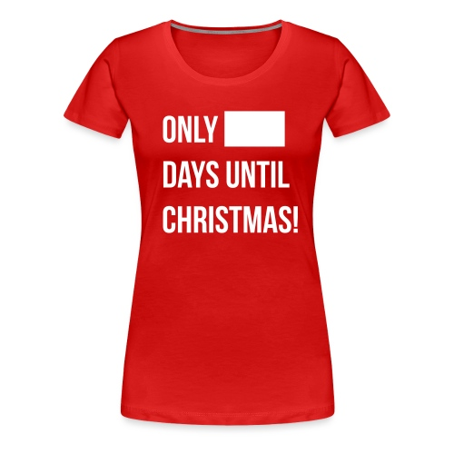 Christmas Countdown - Women's Premium T-Shirt