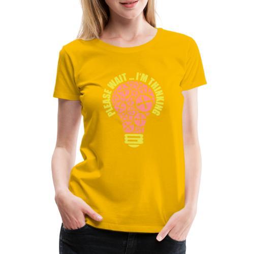 PLEASE WAIT ... I'M THINKING - Frauen Premium T-Shirt
