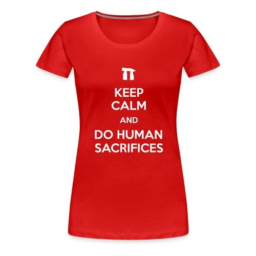 Keep calm and do human sacrifices - Maglietta Premium da donna