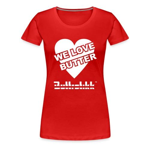 Buttrstikk We Love Butter - Frauen Premium T-Shirt