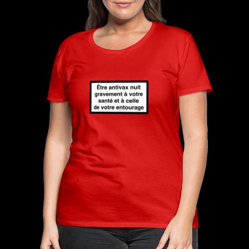 Etre antivax nuit gravement à la santé - T-shirt Premium Femme