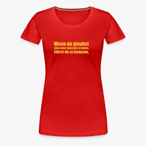 Wenn du glaubst - Frauen Premium T-Shirt