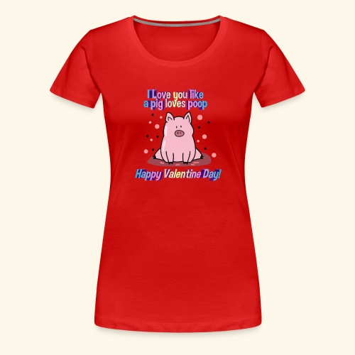 I pig tobe you my valentine - Camiseta premium mujer