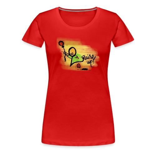 Raise up! - Frauen Premium T-Shirt