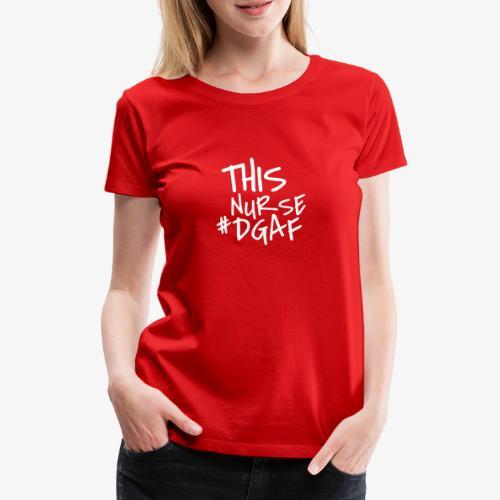 This Nurse #DGAF - Naisten premium t-paita